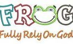 F.R.O.G. (Fully Rely on God)!